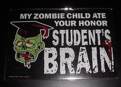 Zombie Car Magnet ~MY ZOMBIE CHILD ATE YOUR HONOR STUDENTS BRAIN~ Free Shipping | eBay