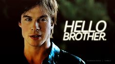 Damon Salvatore The Vampire Diaries. I am just IN LOVE with the way he says brother!