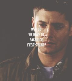 """""""Why do we have to sacrifice everything?"""" <3 #Supernatural"""