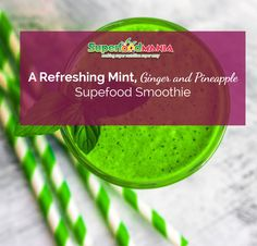 A Refreshing Mint, Ginger and Pineapple Supefood Smoothietasty, ginger, smoothie