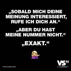 """Visual Statements®️️ Sprüche/ Zitate/ Quotes/ Lustig/ """"SOBALD MICH DEINE MEINUNG INTERESSIERT, RUFE ICH DICH AN."""" """"ABER DU HAST MEINE NUMMER NICHT."""" """"EXAKT."""""""