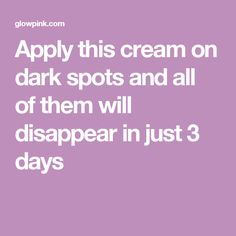 Apply this cream on dark spots and all of them will disappear in just 3 days