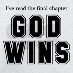 """God wins!! 1 Corinthians 15:57 KJV: """"But thanks be to God, which giveth us the victory through our Lord Jesus Christ."""""""