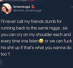 But you have to tell your friends these niggas take advantage of us girls and you stop being dumb too. I hate watching my friends acting stupid for a nigga Twitter Quotes, Tweet Quotes, Mood Quotes, Girl Quotes, Funny Quotes, Talk To Me Quotes, Call My Friend, People Names, Say That Again