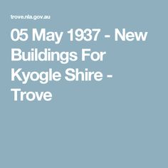 05 May 1937 - New Buildings For Kyogle Shire - Trove