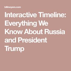 Interactive Timeline: Everything We Know About Russia and President Trump