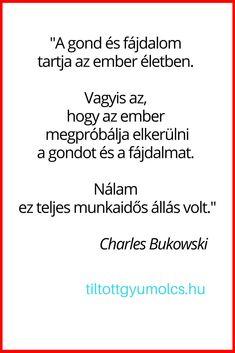 Idézetek, szólások, közmondások – Tiltott gyümölcs | Tiltott gyümölcs ♥ SPIRITuális tanítások Charles Bukowski, Life
