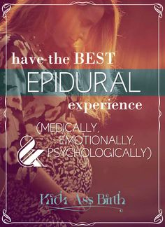 How to have the best Epidural Experience (medically, emotionally and psychologically) - KickAssBirth.com