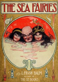 """The Sea Fairies.L. Frank Baum.Illustrator:John R. Neill.Reilly & Britton,1911. First edition. """"This was the first volume in the 'Trot' series, which Baum had hoped would replace Oz in his readers affections. It did not, but The Sea Fairies is one of his most imaginative books."""" [Greene 85]."""