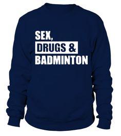 Sex Drugs Badminton like T shirt