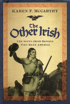 """Read """"The Other Irish The Scots-Irish Rascals Who Made America"""" by Karen F McCarthy available from Rakuten Kobo. What do Mark Twain, Neil Armstrong, and John McCain have in common? They're all descendants of a merry group of Scots-Ir. My Family History, All Family, Cleveland, Irish American, American History, Irish Roots, Family Genealogy, Genealogy Sites, Irish Celtic"""