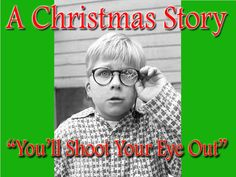 "A Christmas Story - ""You'll shoot your eye out!"""