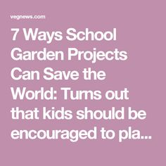 7 Ways School Garden Projects Can Save the World: Turns out that kids should be encouraged to play with their food. School garden projects and the research behind them provide proof of the ample benefits created from allowing children to get closer to the source of their food. School garden projects provide the opportunity for kids to get outside, dig up some dirt, and plant seeds that will ensure the next generations have the tools they need to make informed, healthy lifestyle choices and…