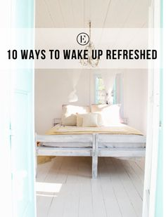 10 Ways to Wake Up Refreshed #theeverygirl