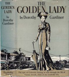 The Golden Lady. Dorothy Gardiner. Garden City, New York: Doubleday, Doran and Co. 1936. First edition. Original dust jacket.  The Golden Lady was the name given a mine belonging to an English remittance man – and he deeded the mine, once he thought he had struck it rich, to the newborn baby of the woman he loved, hoping to give her freedom. Instead, he gave them both added bondage – and this is the story of its working out and round and back again, in the inevitable treadmill of the slaves…