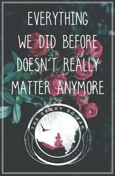 YOU SAID I GOT IT ALL WRONG, BUT I'M SURE, EVERYTHING WE DID BEFORE DOESN'T REALLY MATTER ANYMORE.