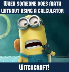 Math without a calculator. ..Minions