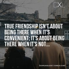 True friendship isn't about being there when it's convenient; it's about being there when it's not...