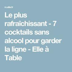 Le plus rafraîchissant - 7 cocktails sans alcool pour garder la ligne - Elle à Table Flan, Bartender, Nutella, A Table, Detox, Healthy Recipes, Drinks, Cooking, Active