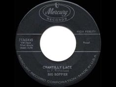 In 1958 The Big Bopper gave us  Chantilly Lace