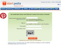 AlertPedia.com - An alert tool which provides notifications when a Pinterest user adds something new to her/his profile or board (this tool is different from PinAlerts.com which alerts you when someone has pinned something from your website(s) to Pinterest).