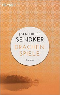 Drachenspiele: Roman (Die China-Trilogie, Band 2): Amazon.de: Jan-Philipp…