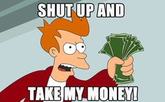 FUTURAMA - FRY - Shut Up and Take My Money