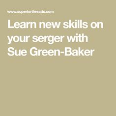 Learn new skills on your serger with Sue Green-Baker