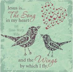 Jesus is the song in my heart.