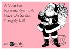A Vote For Romney/Ryan Is A Place On Santa's Naughty List! #Santa #RomneyRyan
