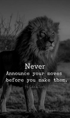 Never announce your moves before you make them.