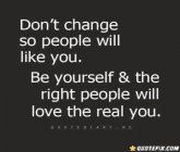 Don't Change So People Will Like You.