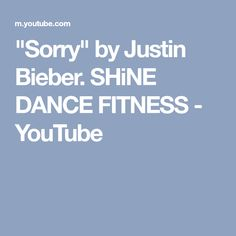 """""""Sorry"""" by Justin Bieber. SHiNE DANCE FITNESS - YouTube"""