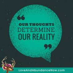 Our thoughts determine our reality
