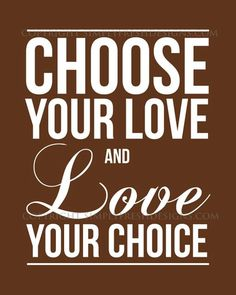 Choose Your Love and Love your Choice  by simplyfreshdesigns, $5.00