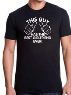 "Valentine Gift for Your Girlfriend:  ""This Guy Has The Best Girlfriend Ever!"" Men's T-shirt by Create Me A T-Shirt @ Etsy"