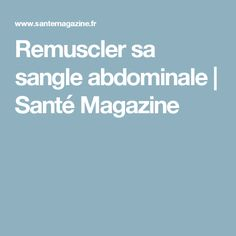 Remuscler sa sangle abdominale | Santé Magazine
