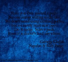 Inspirational quote from the book Napalm and Silly Putty by the comedian George Carlin