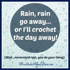 Rain=crochet. No rain=garden. No cleaning weather,  hurray