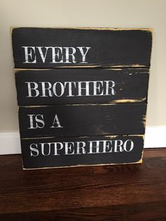 Every Brother Is A Superhero  Perfect sign for any brothers bedroom! Each sign is made from recycled wood pallets making each sign unique. All signs are hand painted (there is no vinyl on the sign). The sign pictured is painted black with white lettering. Each sign is sanded, hand painted, distressed and completed with a matte finish. All signs come with a hook on the back for easy hanging. The sign pictured in the first two photos is 15in x 15in. This is the size that will be made if the…