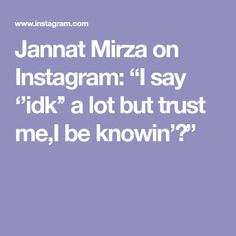 """Jannat Mirza on Instagram: """"I say ''idk'' a lot but trust me,I be knowin'😉"""" Birthday Quotes For Best Friend, Best Friend Quotes, Best Friends, I Said, Trust Me, Thats Not My, Sayings, Instagram, Beat Friends"""