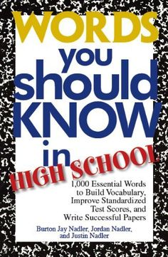 Words You Should Know In High School: 1000 Essential Words To Build Vocabulary, Improve Standardized Test Scores, And Write Successful Papers by Burton Jay Nadler. $8.31. Author: Burton Jay Nadler. 257 pages. Publisher: Adams Media; 2 edition (January 1, 2012)