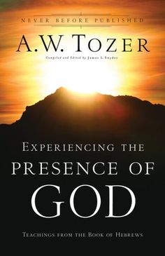 Experiencing the Presence of God  A.W. Tozer