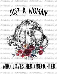 Sublimation Transfer (only) - Just a woman who loves her fire fighter -  firefighter - boho - flower - watercolor - t-shirt - can cooler b70cf2e7e292