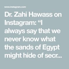 """Dr. Zahi Hawass on Instagram: """"I always say that we never know what the sands of Egypt might hide of secrets. I attended yesterday's announcement regarding the discovery…"""" Egypt News, Sands, Never, The Secret, Announcement, Discovery, Instagram"""