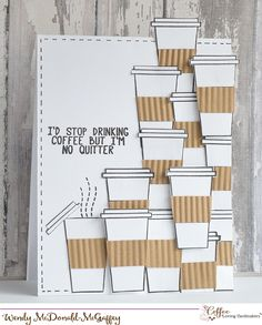 Good Morning...Wendy here! Today's card is a fun collage of my favorite take out cups. I stamped and cut out several take out cups then used my crimper to create the coffee sleeves. The stamp se...