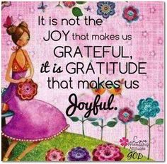 It is not the joy that makes us grateful, it is gratitude that makes us joyful. Joy Quotes, Gratitude Quotes, Attitude Of Gratitude, Life Quotes, Happiness Quotes, Fearless Quotes, Gratitude Jar, Practice Gratitude, Kindness Quotes