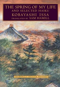 The Spring of My Life and Selected Haiku Kobayashi Issa Sam Hamill. I should read this. Very Short Poems, Japanese Poem, English, Got Books, Book Authors, Issa, Natural World, Short Stories, Playlists
