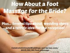 """Brides & Grooms ~ New article, """"How About a Foot Massage for the Bride?"""" on my #Weddings Blog (designed not to sell, but to teach!). Something new about Weddings is posted every 4th day! More than 535 FREE Articles! Tell your friends by clicking """"SHARE."""" ~ https://CelebrateIntimateWeddings.wordpress.com/2015/05/28/foot-massage  Another Wedding HotSpot:  http://www.CelebrateIntimateWeddings.com"""
