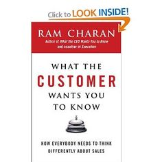 What the Customer Wants You to Know: How Everybody Needs to Think Differently About Sales: Ram Charan: 9781591841654: Amazon.com: Books